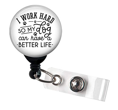 I Work Hard so My Dog Can Have a Better Life - Retractable Badge Reel with Swivel Clip and Extra-Long 34 inch Cord - Badge Holder/Animal Lover/Dog Lover/Veterinarian/Vet Tech
