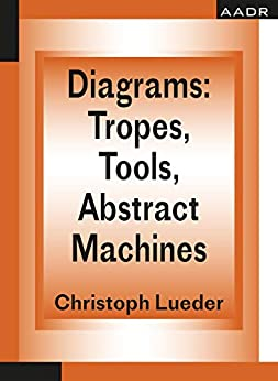 Diagrams: Tropes, Tools, Abstract Machines (The Practice of Theory and the Theory of Practice Book 9) (English Edition) par [Christoph Lueder]