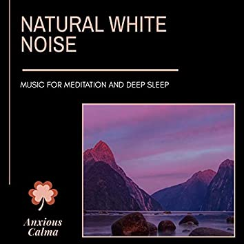 Natural White Noise - Music For Meditation And Deep Sleep