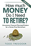 How Much Money Do I Need to Retire?: Uncommon Financial Planning Wisdom for a Stress-Free Retirement (Financial Freedom for Smart People Book 5)