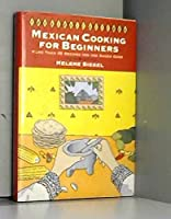 Mexican Cooking for Beginners: More Than 65 Recipes for the Eager Cook (The Ethnic Kitchen) 0060164328 Book Cover