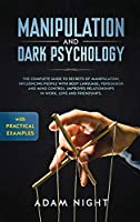 Manipulation and Dark Psychology: The Complete Guide to Secrets of Manipulation, Influencing People with Body Language (Practical Examples), Persuasion, and Mind Control
