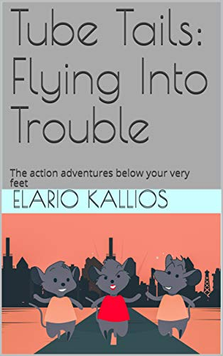 Tube Tails: Flying Into Trouble: The action adventures below your very feet (Tube Tails© Book 1) (English Edition)