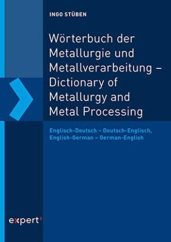 Wörterbuch der Metallurgie und Metallverarbeitung – Dictionary of Metallurgy and Metal Processing: Englisch-Deutsch – Deutsch-Englisch, English-German – German-English (Reihe Technik)