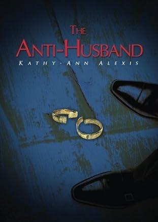 The Anti-Husband by Kathy-Ann Alexis (2015-12-08)