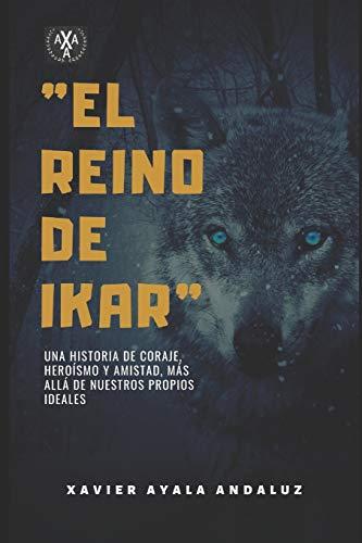 """""""El Reino de Ikar"""": Una Histora de Coraje, Heroísmo y Amistad más allá de nuestros propios Ideales."""