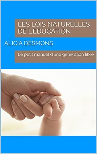 Les lois naturelles de l'éducation: Le petit manuel d'une génération libre