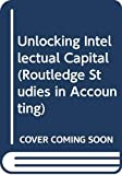 Unlocking Intellectual Capital (Routledge Studies in Accounting) (English Edition)