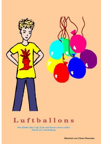 Luftballons: Was Kinder über Luft, Erde und Sterne wissen wollen. Physik als Unterhaltung