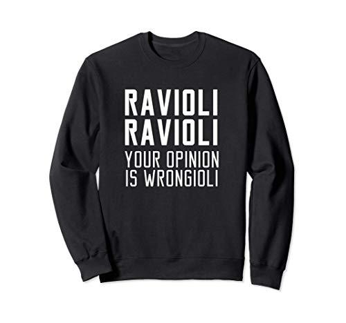 Ravioli Ravioli Votre opinion est un mauvais cadeau Sweatshirt