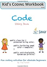 Code Using Java: Fun coding activities for absolute beginners (Kids Coding Workbook)