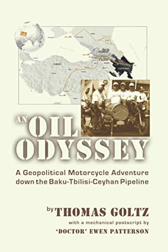 An Oil Odyssey: A Geopolitical Motorcycle Adventure Down the Baku-Tbilisi-Ceyhan Oil Pipeline