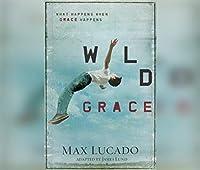 Wild Grace: What Happens When Grace Happens