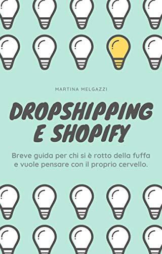 Dropshipping e Shopify: breve guida per chi si è rotto della fuffa e vuole pensare con il proprio cervello