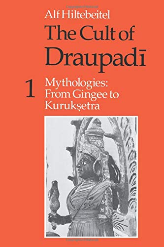 The Cult of Draupadi, Volume 1: Mythologies: From Gingee to Kuruksetra