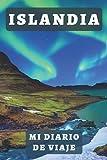Islandia Mi Diario De Viaje: Para Llevar Un Seguimiento Completo De Tu Viaje Por Islandia Y Así Tener Un Bonito Recuerdo De Esos Días Tan Especiales - 120 Páginas