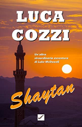 SHAYTAN (Thriller): un giallo appassionante, due omicidi, adrenalina pura e ritmo serrato, un'avventura mozzafiato (Serie di Luke McDowell Vol. 2)