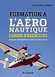 Formation à l'aéronautique - Cahier d'exercices - Annales commentées et travaux pratiques