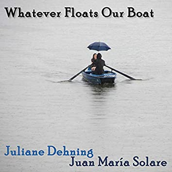 Whatever Floats Our Boat