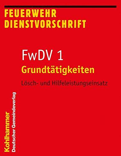 Grundtätigkeiten - Lösch- und Hilfeleistungseinsatz: FwDV 1 (Feuerwehr-Dienstvorschriften (FwDV), Band 1)