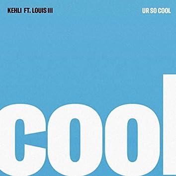 Ur so Cool