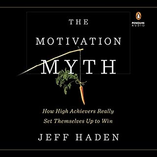 The Motivation Myth     How High Achievers Really Set Themselves Up to Win              By:                                                                                                                                 Jeff Haden                               Narrated by:                                                                                                                                 Ray Porter                      Length: 6 hrs and 30 mins     43 ratings     Overall 4.7