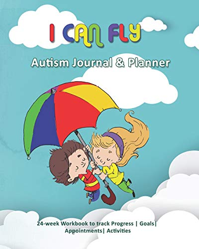 I Can Fly: Autism Journal & Planner: 24-week Workbook to track Progress | Goals| Appointments| Activ