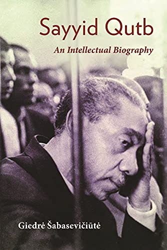 Sayyid Qutb: An Intellectual Biography (Modern Intellectual and Political History of the Middle East)