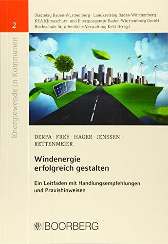 Windenergie erfolgreich gestalten: Ein Leitfaden mit Handlungsempfehlungen und Praxishinweisen (Energiewende in Kommunen)