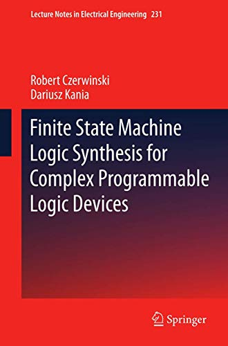 Finite State Machine Logic Synthesis for Complex Programmable Logic Devices (Lecture Notes in Electrical Engineering, 231)