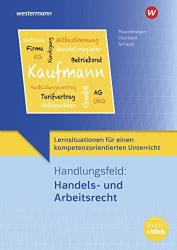 Lernsituationen für einen kompetenzorientierten Unterricht: Handlungsfeld: Handels- und Arbeitsrecht: Lernsituationen