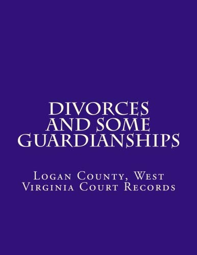Compare Textbook Prices for Divorces and some Guardianships: Logan County, West Virginia Court Records  ISBN 9781724259288 by Cherep, B.