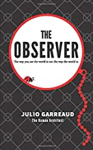 The Observer: The way you see the world is not the way the world is.