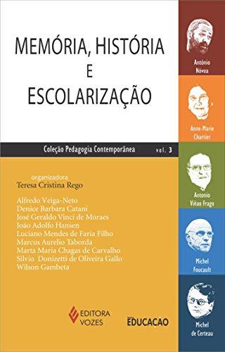 Memória, história e escolarização Vol. 3: António Nóvoa, Anne-Marie Chartier, Antonio Viñao Frago, Michel Foucault, Michel de Certeau: Volume 3
