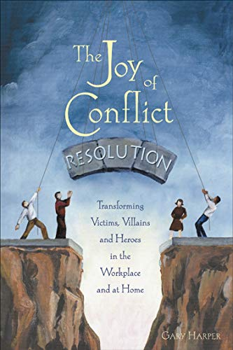 Compare Textbook Prices for The Joy of Conflict Resolution: Transforming Victims, Villains and Heroes in the Workplace and at Home  ISBN 9780865715158 by Harper, Gary