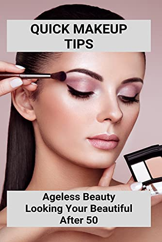 Quick Makeup Tips: Ageless Beauty - Looking Your Beautiful After 50: Eye Makeup Tutorial For Older Ladies (English Edition)