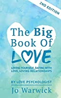 The Big Book Of Love - Loving Yourself, Dating With Love, Loving Relationship: Second Edition
