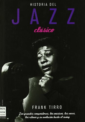 Historia del jazz clásico: Los grandes compositores, los músicos, las voces, los ritmos y su evolución hasta el swing