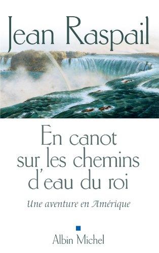 En canot sur les chemins d'eau du roi : Une aventure en Amérique eBook: Raspail, Jean: Amazon.fr