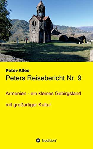 Peters Reisebericht Nr. 9: Armenien - ein kleines Gebirgsland mit großartiger Kultur