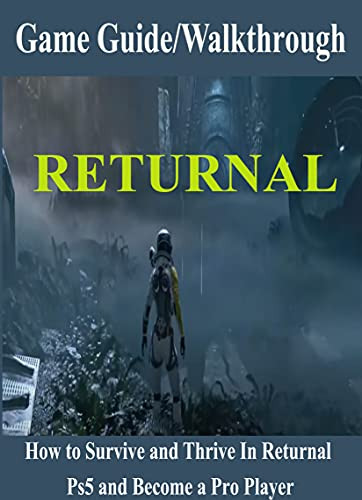 Returnal Game Guide/Walkthrough: How to Survive and Thrive In Returnal Ps5 and Become a Pro Player (English Edition)