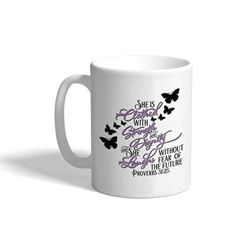 Keramik Kaffeetasse 11 Unzen Sie ist bekleidet Stärke Würde Angst Angst Zukunftssprüche 31:25 White Tea Cup