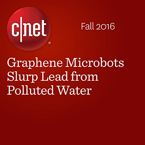 Graphene Microbots Slurp Lead from Polluted Water audiobook cover art