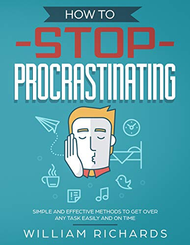How To Stop Procrastinating: Simple and effective methods to get over any task easily and on time