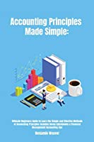 Accounting Principles Made Simple: Ultimate Beginners Guide to Learn the Simple and Effective Methods of Accounting Principles includes Bonus Quickbooks & Financial Management Accounting tips