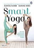 Smart yoga. Tecniche e posture per appassionarsi e migliorare sempre (Gatti blu)