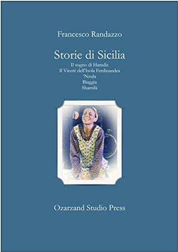 Storie di Sicilia: Il sogno di Hamdis • Il Viceré dell'Isola Ferdinandea • 'Nzula • Biaggia • Shamilà (Teatro) (Italian Edition)