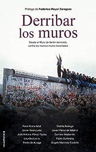 Derribar los muros: Desde el Muro de Berlín demolido, contra los nuevos muros levantados par Rosa María Artal