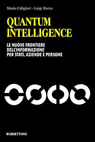 Quantum Intelligence. Le nuove frontiere dell'informazione per Stati, aziende e persone