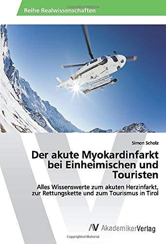 Der akute Myokardinfarkt bei Einheimischen und Touristen: Alles Wissenswerte zum akuten Herzinfarkt, zur Rettungskette und zum Tourismus in Tirol